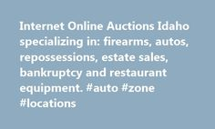 Internet Online Auctions Idaho specializing in: firearms, autos, repossessions, estate sales, bankruptcy and restaurant equipment. #auto #zone #locations http://turkey.remmont.com/internet-online-auctions-idaho-specializing-in-firearms-autos-repossessions-estate-sales-bankruptcy-and-restaurant-equipment-auto-zone-locations/  #online auto auction # Auctions of Idaho specializing in: firearms, autos, repossessions, estate sales, bankruptcy and restaurant equipment. Here is a list of other…