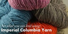 What to knit using Imperial Columbia Yarn
