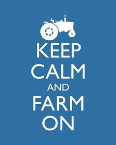 Farming Keep Calm and Carry On Poster Keep Calm by happylandings, $10.00