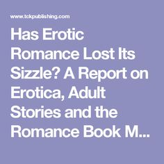 Has Erotic Romance Lost Its Sizzle? A Report on Erotica, Adult Stories and the Romance Book Market | TCK Publishing