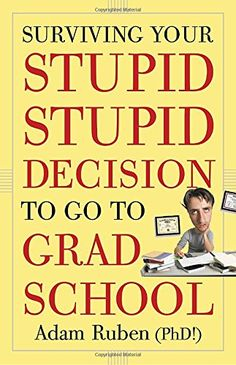 Surviving Your Stupid, Stupid Decision to Go to Grad Scho... https://www.amazon.com/dp/0307589447/ref=cm_sw_r_pi_dp_x_xjpPybM5J4HMW