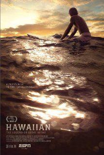 Hawaiian: The Legend of Eddie Aikau. The life and times of the late Eddie Aikau, legendary Hawaiian big wave surfer. Directed by Sam George. 2013