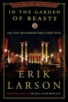 In the Garden of Beasts : Love, Terror, and An American Family in Hitler's Berlin by Erik Larson Review at: http://cdnbookworm.blogspot.ca/2011/05/in-garden-of-beasts.html