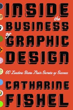 Inside the Business of Graphic Design: 60 Leaders Share Their Secrets of Success by Catharine Fishel,http://www.amazon.com/dp/1581152574/ref=cm_sw_r_pi_dp_eeJEsb1DPJQJFXGQ