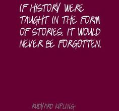 rudyard kipling quotes | Rudyard Kipling If history were taught in the form of Quote