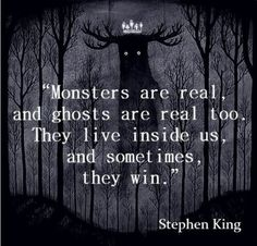 Monsters Are Real ️and ghosts are real too. They live inside us, and sometimes they win - Stephen King quotes Quotable Quotes, True Quotes, Great Quotes, Inspirational Quotes, Qoutes, Stephen King Quotes, Stephen Kings, Stephen King Tattoos, Horror Quotes