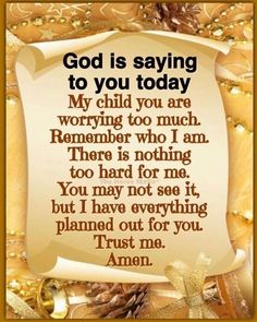 God is saying to you today My child you are worrying too much. Remember who I am. There is nothing too hard for me. You may not see it, but I have everything planned out for you. Prayer Scriptures, Bible Prayers, Faith Prayer, God Prayer, Prayer Quotes, Bible Verses Quotes, Faith In God, Faith Quotes, Wisdom Quotes