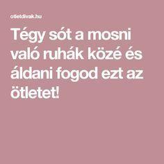Tégy sót a mosni való ruhák közé és áldani fogod ezt az ötletet! Hungarian Recipes, Good To Know, Diy And Crafts, Life Hacks, Beauty Hacks, Household, Food And Drink, Cleaning, Homemade