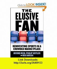 The Elusive Fan Reinventing Sports in a Crowded Marketplace (9780071454094) Irving Rein, Philip Kotler, Ben Shields , ISBN-10: 0071454098  , ISBN-13: 978-0071454094 ,  , tutorials , pdf , ebook , torrent , downloads , rapidshare , filesonic , hotfile , megaupload , fileserve