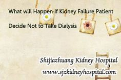 Dialysis is a treatment which outsources the functions of failed kidneys. It is often needed when people got kidney failure and by then, almost 85 to 90 percent of kidney function have lost. Then what will happen if kidney failure patient decide not to take it or come out from it? How long can they live without dialysis?