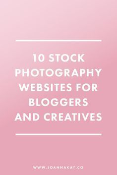 10 Stock Photography Websites for Bloggers and Creatives, Best places to find styled stock photography, top stock photo resources