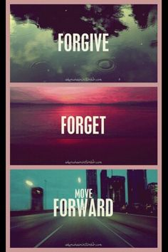 Forgive, forget, move forward.