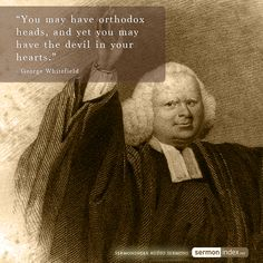 """""""You may have orthodox heads, and yet you may have the devil in your hearts."""" - George Whitefield #orthodox #devil #hearts"""