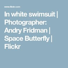 In white swimsuit   Photographer: Andry Fridman   Space Butterfly   Flickr