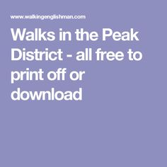 Walks in the Peak District - all free to print off or download