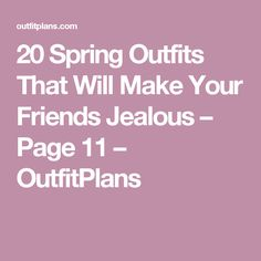 20 Spring Outfits That Will Make Your Friends Jealous – Page 11 – OutfitPlans