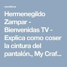 Hermenegildo Zampar - Bienvenidas TV - Explica como coser la cintura del pantalón., My Crafts and
