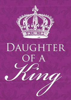 Yeahhhh I am a daughter of a King of KINGS.
