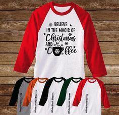 Believe in the Magic of Christmas and Coffee Raglan with Green