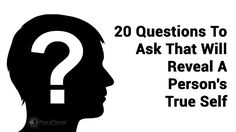20 Questions To Ask That Will Reveal A Person's True Self In life, we all just want someone to know us, to hear us, and to appreciate us. We want someone to listen to our crazy stories and ...