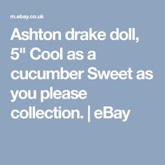 """Ashton drake doll, 5"""" Cool as a cucumber Sweet as you please collection.   eBay"""