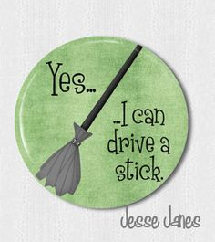 Witch Broom Yes I can drive a stick  pin back button by jessejanes, $1.25