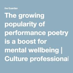 The growing popularity of performance poetry is a boost for mental wellbeing | Culture professionals network | The Guardian