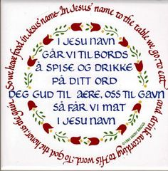 I miss hearing my mom saying this prayer at the table before our holiday dinners ... NORWEGIAN-TABLE-PRAYER-I-Jesu-Navn