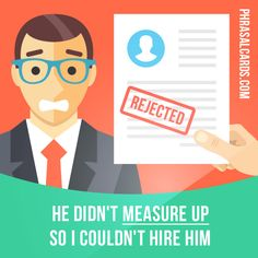 """""""Measure up"""" means """"to be good enough or to be of the required standard"""".  Example: He didn't measure up so I couldn't hire him.  #phrasalverb #phrasalverbs #phrasal #verb #verbs #phrase #phrases #expression #expressions #english #englishlanguage #learnenglish #studyenglish #language #vocabulary #dictionary #grammar #efl #esl #tesl #tefl #toefl #ielts #toeic #englishlearning #vocab #wordoftheday #phraseoftheday"""