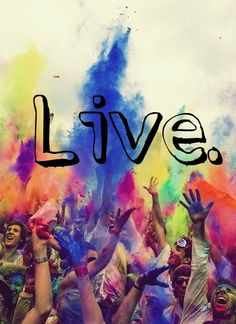enjoy life. live it.