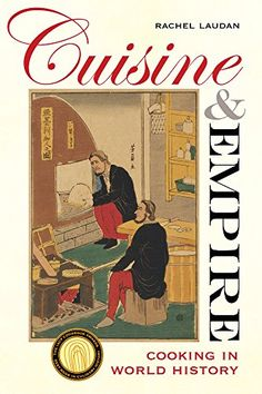 Cuisine and Empire: Cooking in World History by Rachel Laudan http://www.amazon.com/dp/0520266455/ref=cm_sw_r_pi_dp_h9YDub1DPZGED