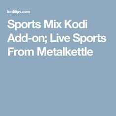 Sports Mix Kodi Add-on; Live Sports From Metalkettle