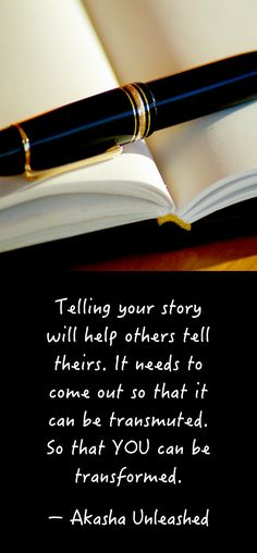 Everyone has a story. Sharing yours is a powerful way to impact the lives of others and transform your own. Happiness, Joy, Akashic Records Wisdom, Transformation.