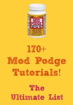 Repinning this in honor of my Pinterest Craft Club group (aka The Modge Podgers)!!! 170+ Mod Podge Tutorials! The ULTIMATE list!