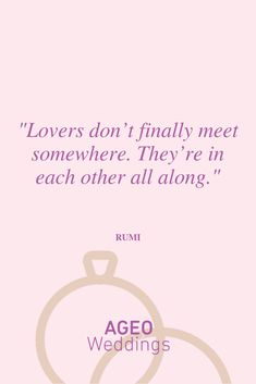 Lovers don't finally meet somewhere. They're in each other all along - Rumi Most Beautiful Love Quotes, Place Cards, Place Card Holders, Meet, Lovers