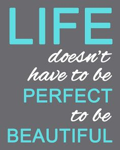 {Printable} Life Doesn't Have to be Perfect