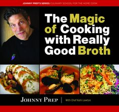 The Magic of Cooking with Really Good Broth Book by Johnny Prep