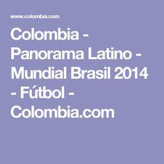 Colombia - Panorama Latino - Mundial Brasil 2014 - Fútbol - Colombia.com