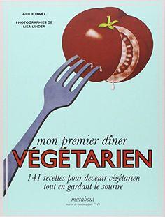 Amazon.fr - MON PREMIER DINER VEGETARIEN - Alice Hart - Livres