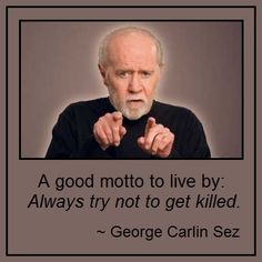 George Carlin Quotes: A good motto to live by ...