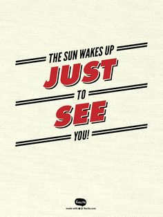 The Sun Wakes Up Just To See You! - Quote From Recite.com #RECITE #QUOTE
