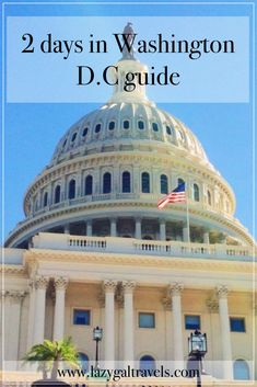 2 days in Washington D.C guide - catch the highlights of the capital city!