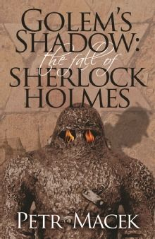 """Read """"Golem's Shadow The Fall of Sherlock Holmes"""" by Petr Macek available from Rakuten Kobo. Reichenbach was not his deepest fall. Autumn 1903 has not been kind to Sherlock Holmes. Irene Adler, his platonic lov. Sherlock Books, Sherlock Holmes Book, Detective Sherlock Holmes, Sherlock Bbc, Crime Fiction, Fiction Novels, The Golem, Dr Watson, Arthur Conan Doyle"""