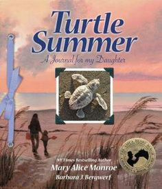 Turtle Summer: A Journal for My Daughter ... Mary Alice Monroe