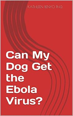 Can My Dog Get the Ebola Virus?