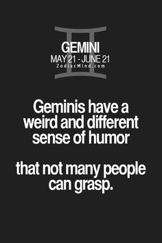 "I can't stress enough how true this is. My friends don't get me unless they, too are Gemini people. I'm so used to the ""deer in the headlights"" looks from non-Gemini s!"