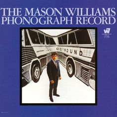 """The Mason Williams Phonograph Record"" (1968, Warner Brothers).  His first LP for Warner Brothers.  Contains ""Classical Gas."""