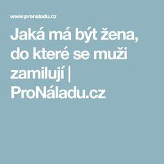 Jaká má být žena, do které se muži zamilují | ProNáladu.cz Ideas, Thoughts