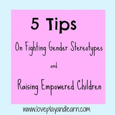 5 Tips on Fighting Gender Stereotypes and Raising Confident Children