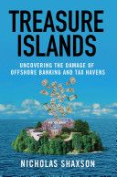 Treasure islands : uncovering the damage of offshore banking and tax havens / Nicholas Shaxson (2011)
